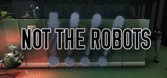 Not The Robots (Steam Key / Region Free)
