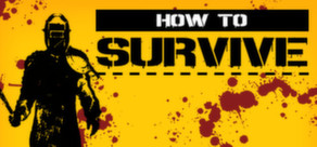 How to Survive (Steam Gift, Region Free)