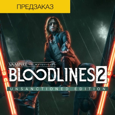 Vampire The Masquerade Bloodlines 2 Unsanctioned +BONUS