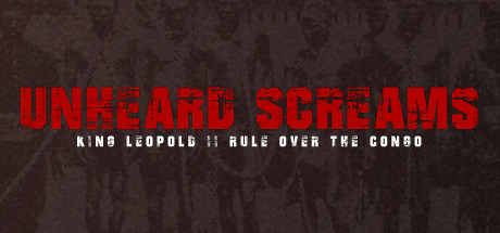 Unheard Screams - King Leopold II´s Rule Over The