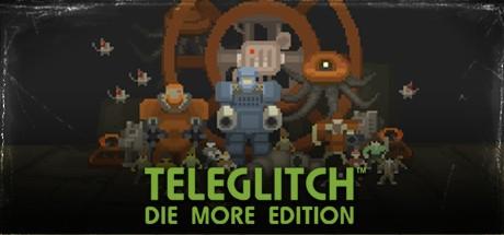 Teleglitch Die More Edition (Steam Key region free)