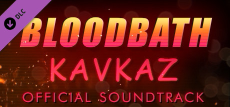 Bloodbath Kavkaz - Soundtrack DLC (Steam key)+Discounts