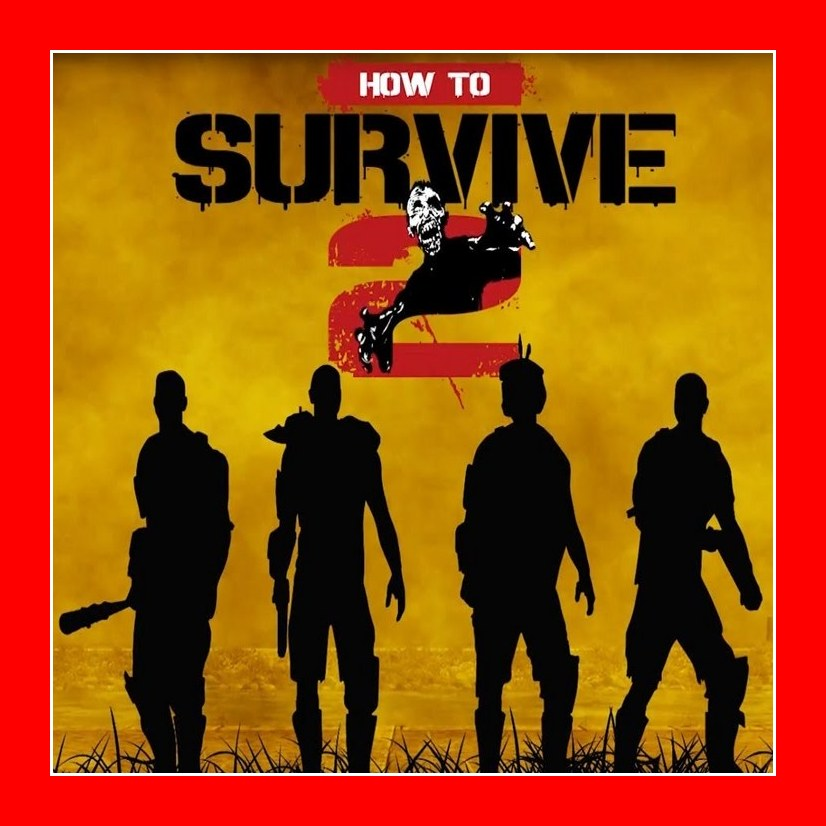 How to Survive 2 ( GLOBAL / STEAM KEY )