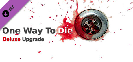 One Way To Die: Deluxe Upgrade (Steam KEY Region Free)