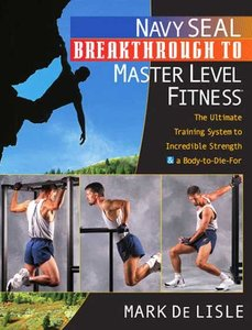 Navy SEAL Breakthrough to Master Level Fitness: The Ult