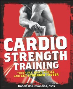 Cardio Strength Training: Torch Fat, Build Muscle