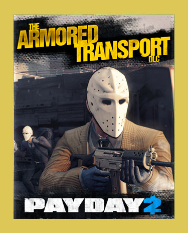 PAYDAY 2: ARMORED TRANSPORT (Steam)(Region Free)
