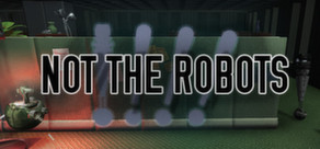 Not The Robots ( Steam Key / Region Free )