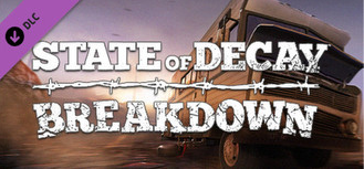 State of Decay  Breakdown DLC (Steam Gift /Region Free)