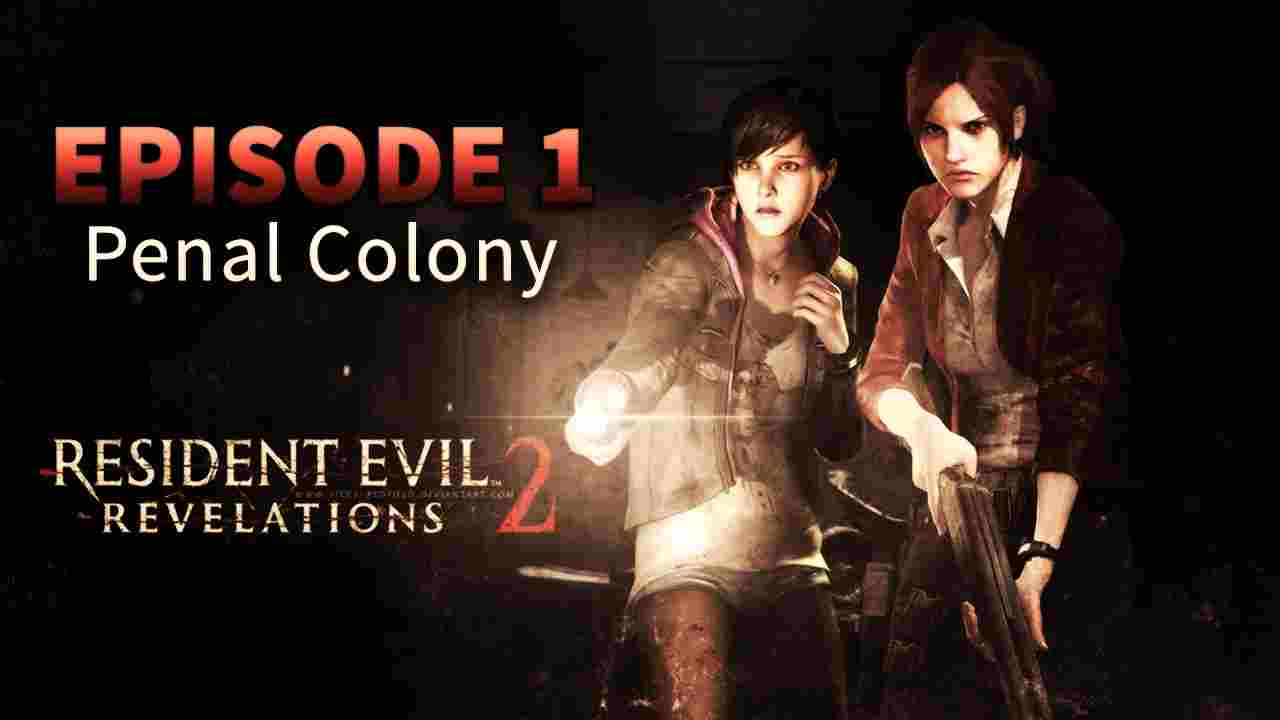 Resident Evil Revelations 2 Episode 1 One Penal Colony