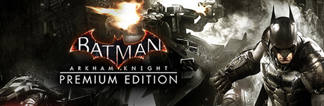 Batman: Arkham Knight Premium Edition Steam Gift RU+CIS
