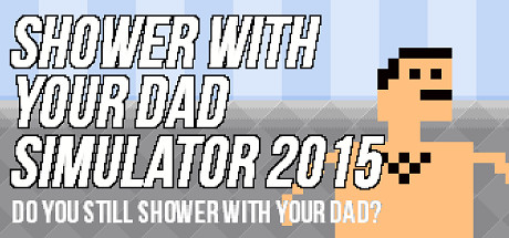 Shower With Your Dad Simulator 2015:STEAM GIFT RU/CIS