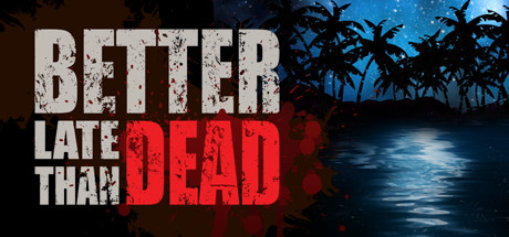 Better Late Than DEAD (Steam Gift, RU+CIS)