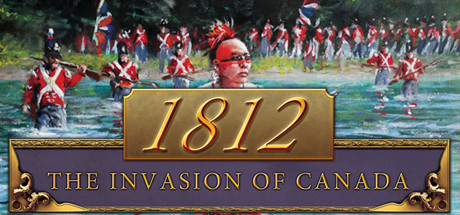 1812: The Invasion of Canada (Steam Key/Region Free)