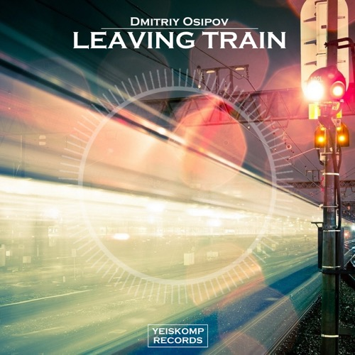 Dmitriy Osipov - Leaving Train (Original Mix)