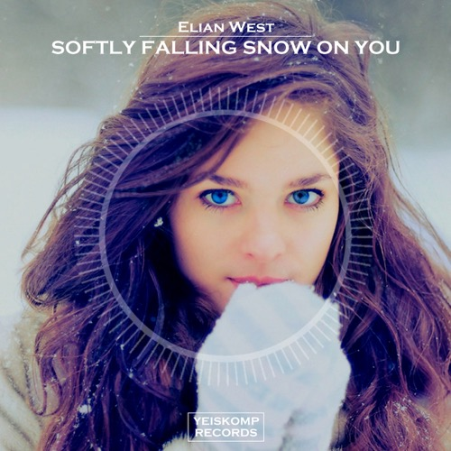 Elian West - Softly Falling Snow On You (Original Mix)