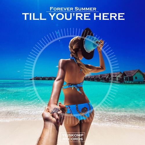 Forever Summer - Till You´re Here (Original Mix)