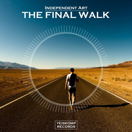 Independent Art - The Final Walk (Original Mix)