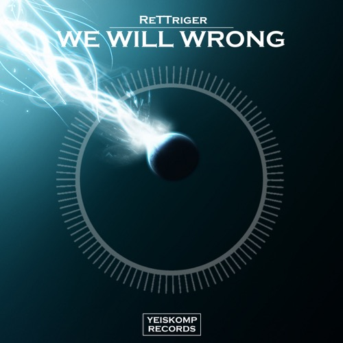 ReTTriger - We Will Wrong (Original Mix)