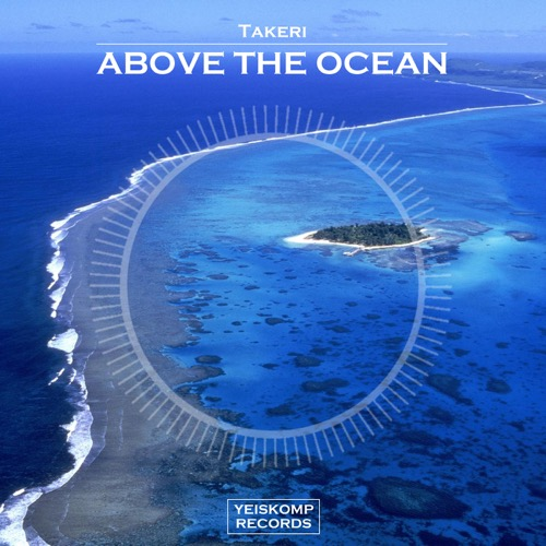 Takeri - Above The Ocean (Original Mix)