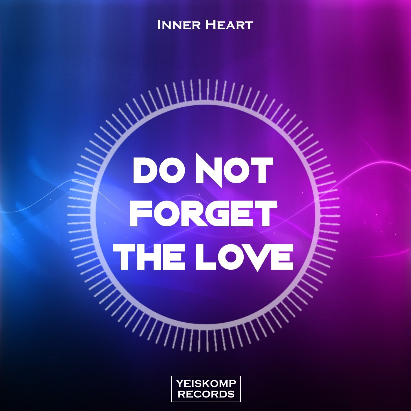 Inner Heart - Do Not Forget The Love (Original Mix)