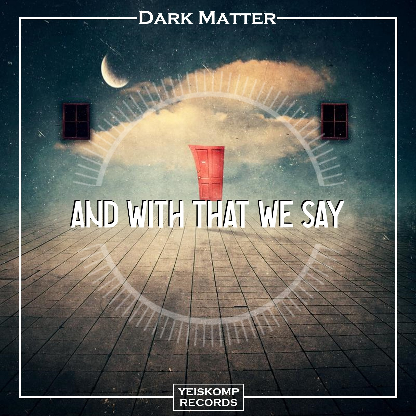 Dark Matter - And With That We Say (Original Mix)