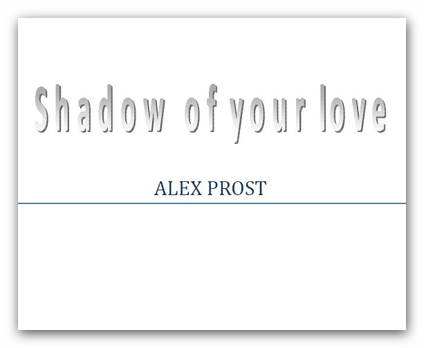 Shadow of your love. Alex Prost
