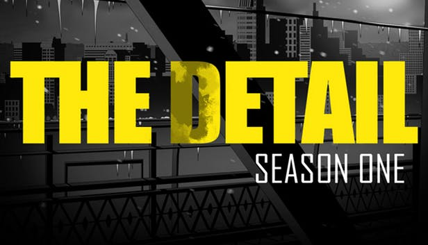 The Detail Season One Episode 2-3 (Steam key)