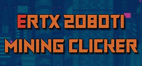 ERTX 2080TI Mining clicker (Steam key, Region free) 2019