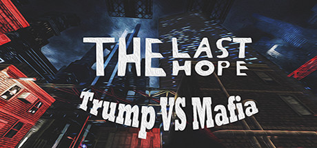 The Last Hope: Trump vs Mafia (Steam Key / Region Free)